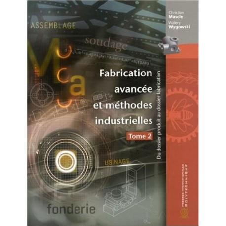 Fabrication avancée et méthodes industrielles : Du dossier produit au dossier fabrication Tome 2