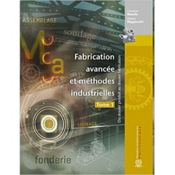 Fabrication avancée et méthode industrielle tome 1