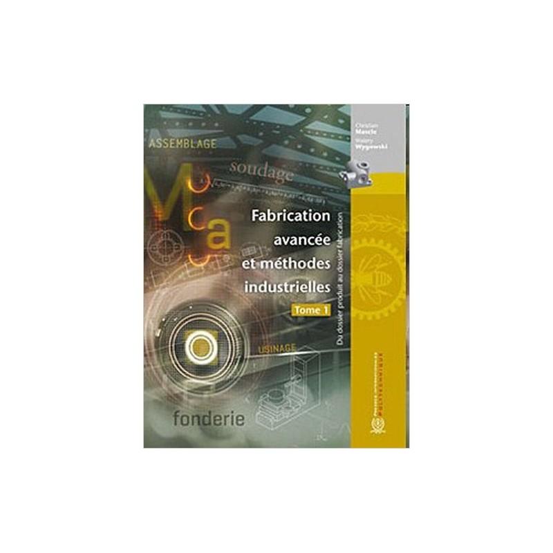 Fabrication avancée et méthodes industrielles. Du dossier produit au dossier fabrication Tome 2 - Christian Mascle,Walery Wygowski