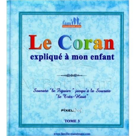 LE CORAN EXPLIQUE A MON ENFANT TOME 3
