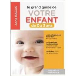 Le grand guide de votre enfant de 0 à 3 ans