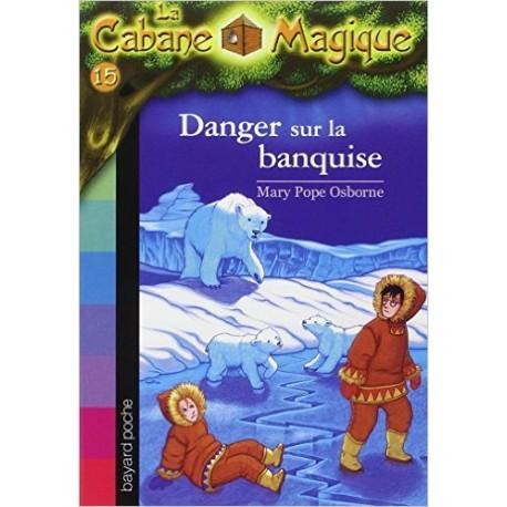 15. DANGER SUR LA BANQUISE/ LA CABANE MAGIQUE