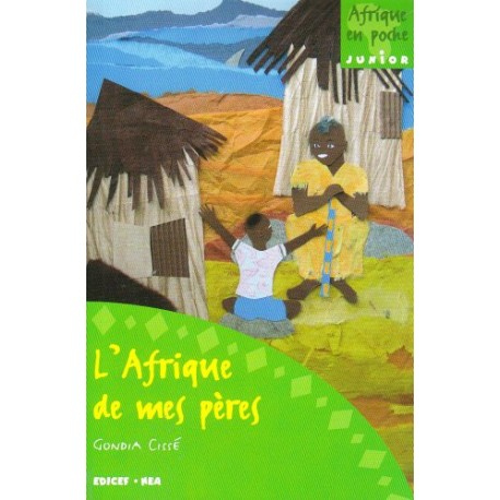 L'AFRIQUE DE MES PERES / AFRIQUE EN POCHE JUNIOR