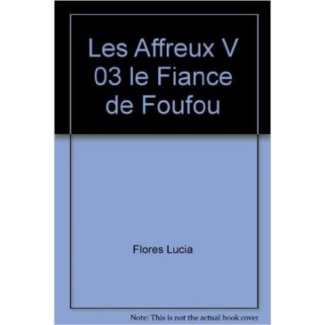 LES AFFREUX T3 LE FIANCE DE FOUFOU