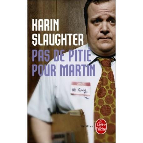 PAS DE PITIE POUR MARTIN /KARIN SLAUGHTER