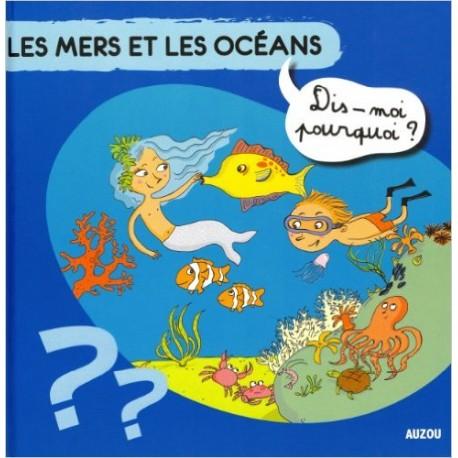 LES MERS ET LES OCEANS DIS MOI POURQUOI?