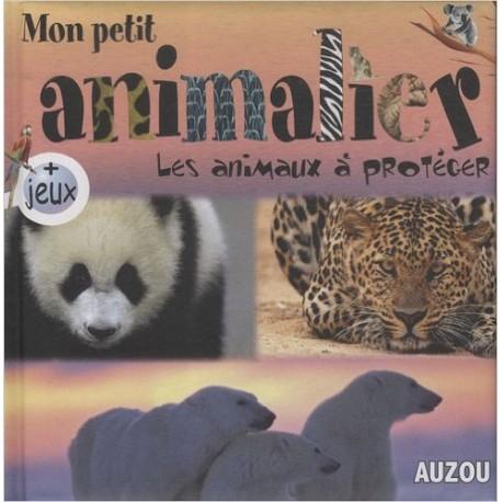 MON PETIT ANIMALIER LES ANIMAUX A PROTEGER