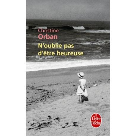 N'OUBLIE PAS D'ETRE HEUREUSE/ CHRISTINE ORBAN